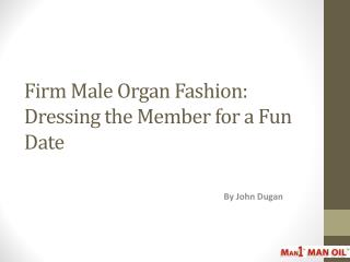 Firm Male Organ Fashion: Dressing the Member for a Fun Date