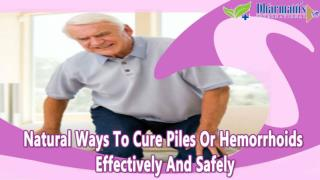 Natural Ways To Cure Piles Or Hemorrhoids Effectively And Safely