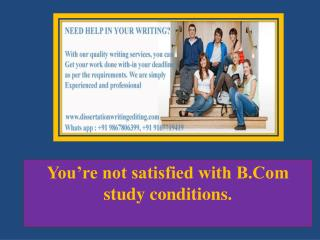 You're not satisfied with B.Com study conditions.