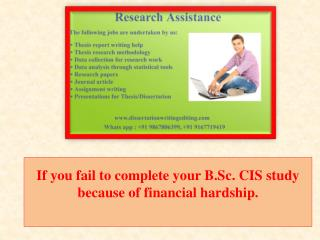 If you fail to complete your B.Sc. CIS study because of financial hardship.