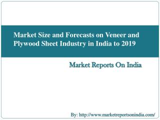 Market Size and Forecasts on Veneer and Plywood Sheet Industry in India to 2019