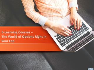 E learning courses – The world of options right in your lap