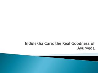 Indulekha Care: the Real Goodness of Ayurveda