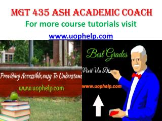 MGT 435 ASH ACADEMIC COACH UOPHELP