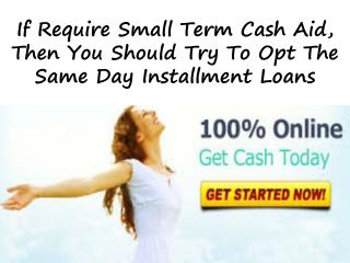 Same Day Unsecured Short Term Loans: Effective Installment Cash Aid