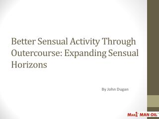 Better Sensual Activity Through Outercourse: Expanding Sensual Horizons