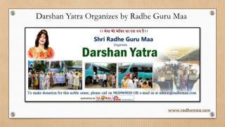 Darshan Yatra Organizes by Radhe Guru Maa