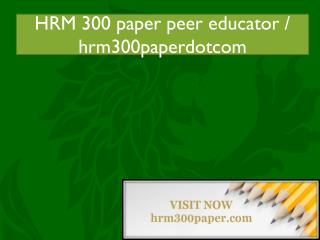 HRM 300 paper peer educator / hrm300paperdotcom