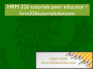 HRM 326 tutorials peer educator / hrm326tutorialsdotcom