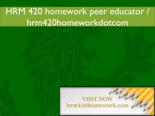 HRM 420 homework peer educator / hrm420homeworkdotcom