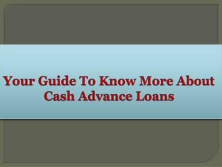 Your Guide To Know More About Cash Advance Loans