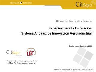 II Congreso Innovaci n y Empresa  Espacios para la Innovaci n  Sistema Andaluz de Innovaci n Agroindustrial      Dos Her
