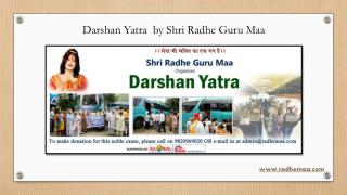 Darshan Yatra  by Shri Radhe Guru Maa