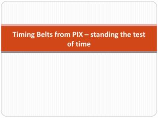 Timing Belts from PIX – standing the test of time