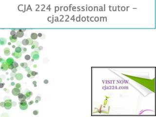 CJA 224 professional tutor - cja224dotcom