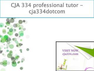 CJA 334 professional tutor - cja334dotcom