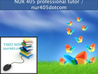 NUR 405 professional tutor / nur405dotcom