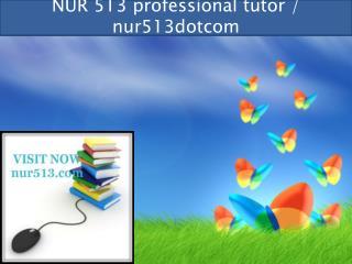 NUR 513 professional tutor / nur513dotcom