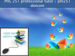 PHL 251 professional tutor / phl251 dotcom