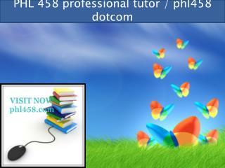 PHL 458 professional tutor / phl458 dotcom