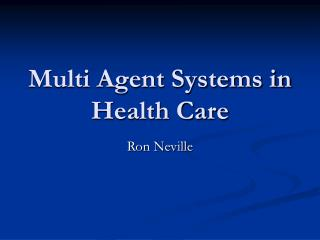 Multi Agent Systems in Health Care