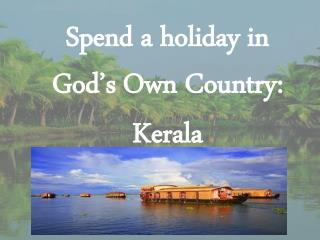 Spend a holiday in Gods Own Country