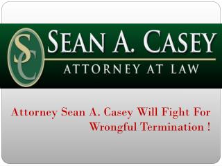 Attorney Sean A. Casey Will Fight For Wrongful Termination !