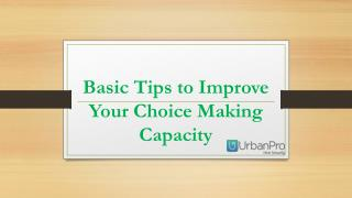 Basic tips to improve your choice making capacity