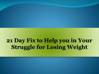 21 Day Fix to Help you in Your Struggle for Losing Weight