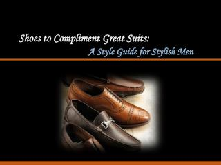 Shoes to Compliment Great Suits: A Style Guide for Stylish Men