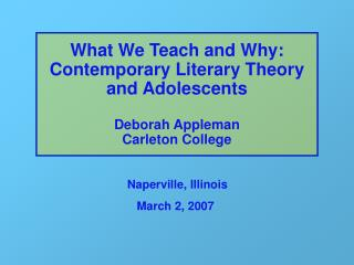 What We Teach and Why: Contemporary Literary Theory and Adolescents   Deborah Appleman  Carleton College