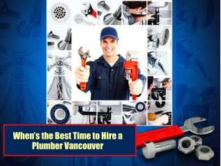 When's the Best Time to Hire a Plumber Vancouver