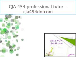 CJA 454 professional tutor - cja454dotcom