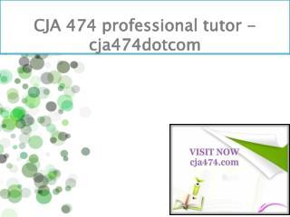 CJA 474 professional tutor - cja474dotcom