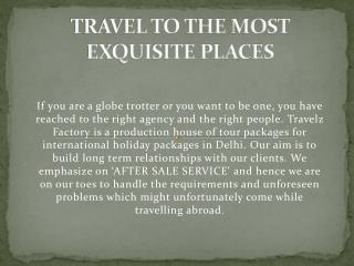 TRAVEL TO THE MOST EXQUISITE PLACES