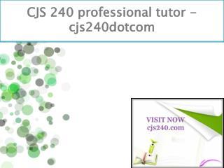 CJS 240 professional tutor - cjs240dotcom
