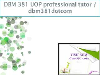 DBM 381 UOP professional tutor / dbm381dotcom