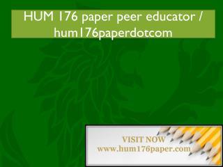 HUM 176 paper peer educator / hum176paperdotcom