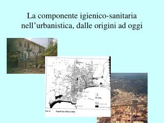 La componente igienico-sanitaria nell urbanistica, dalle origini ad oggi