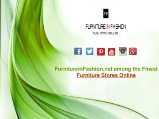 FurnitureinFashion.net among the Finest  Furniture Stores Online