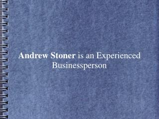 Andrew Stoner is an Experienced Businessperson
