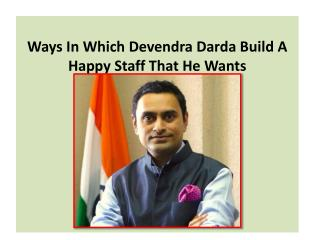 Ways In Which Devendra Darda Build A Happy Staff That He Wants