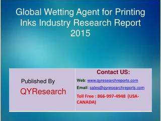 Global Wetting Agent for Printing Inks Market 2015 Industry Analysis, Development, Outlook, Growth, Insights, Overview a