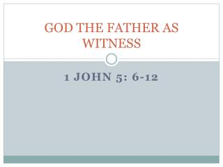 GOD THE FATHER AS WITNESS