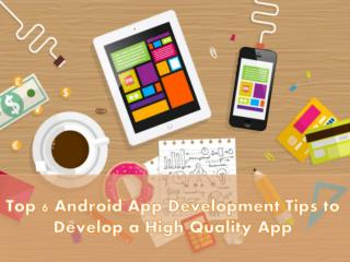 The Top Android App Development Tips to Develop a High Quality App