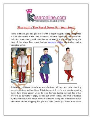 Sherwani : The Royal Dress For Your Soul!