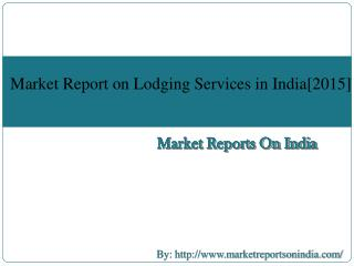 Market Report on Lodging Services in India[2015]