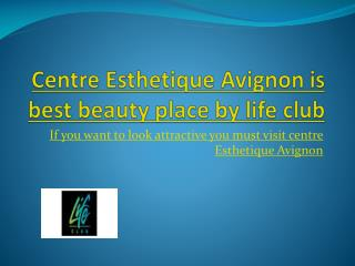 Centre esthetique avignon is best beauty place by life club