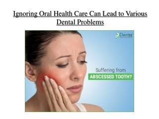 Ignoring oral health care can lead to various dental problems