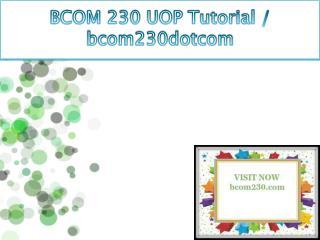 BCOM 230 UOP Tutorial / bcom230dotcom
